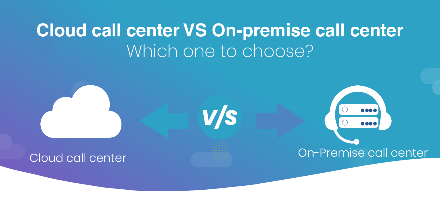Reasons to choose a cloud call center over an On-Premise call center