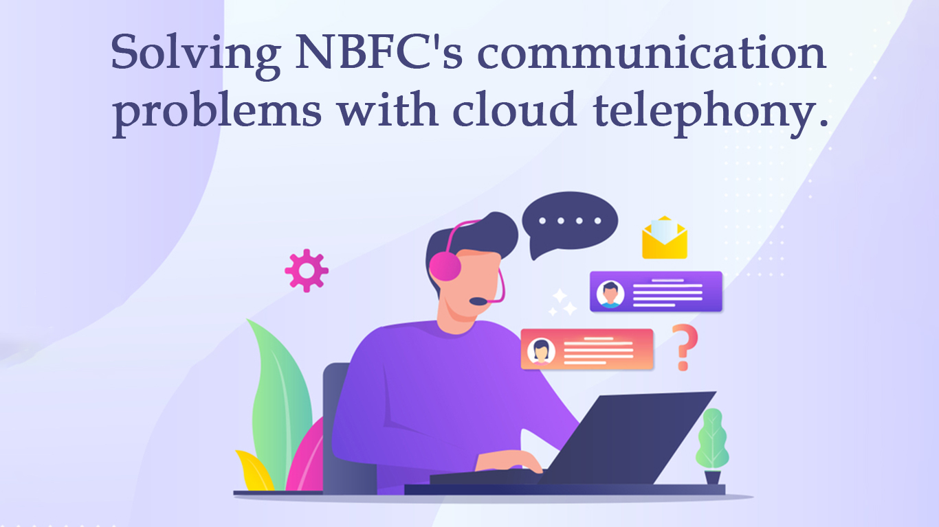 Smart cloud solutions solve NBFC' sector communication challenges