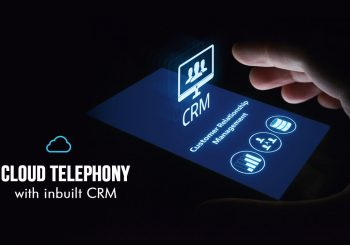 Benefits of Cloud Telephony With Inbuilt CRM
